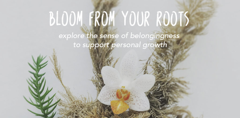 Bloom from Your Roots is an expressive arts workshop focused on the exploration of the sense of belongingness to support personal growth.